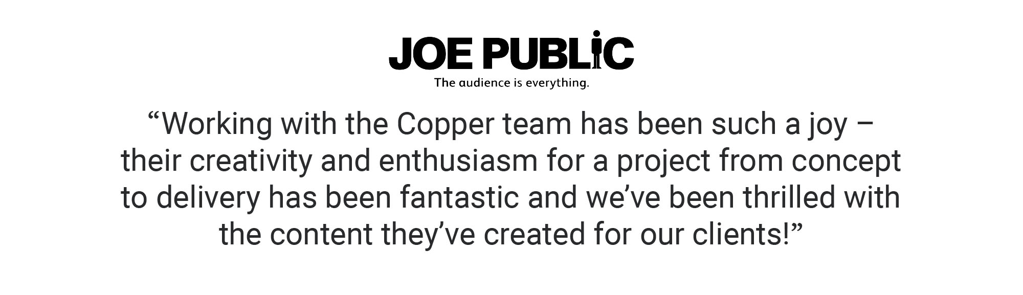 Joe Public Copper Productions Client Testimonial